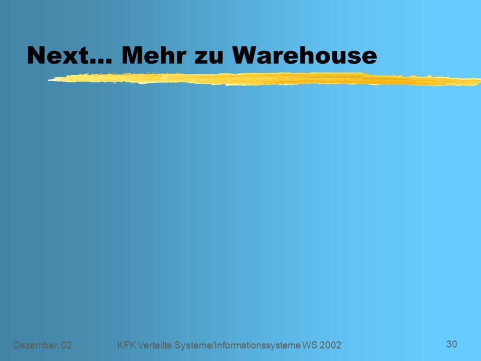 Dezember, 02KFK Verteilte Systeme/Informationssysteme WS 2002 30 Next... Mehr zu Warehouse