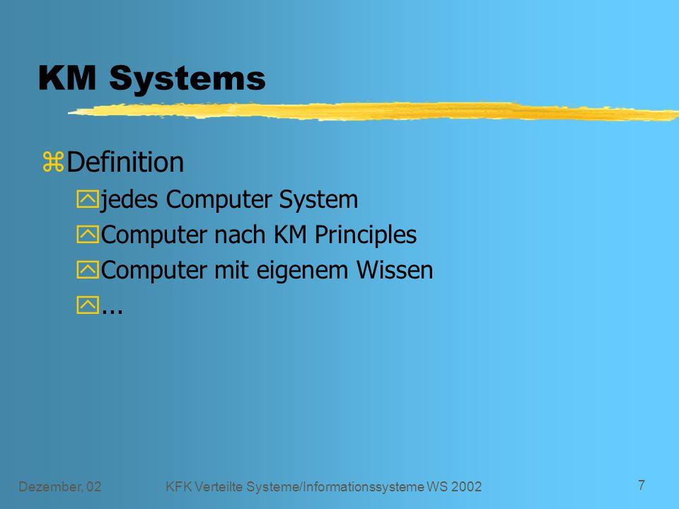 Dezember, 02KFK Verteilte Systeme/Informationssysteme WS 2002 7 KM Systems zDefinition yjedes Computer System yComputer nach KM Principles yComputer mit eigenem Wissen y...