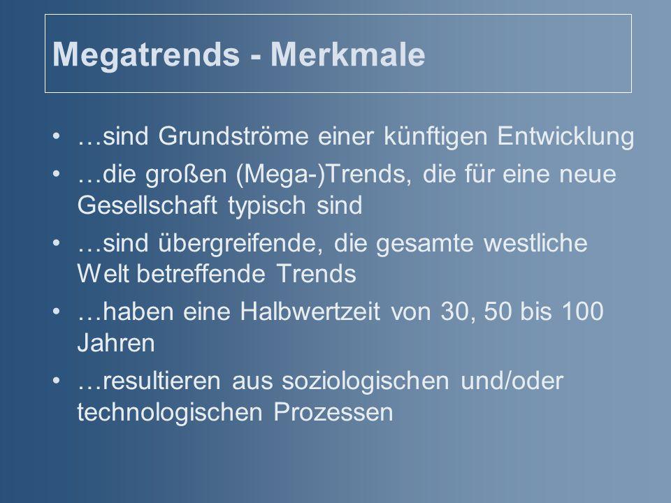 Megatrends - Merkmale …sind Grundströme einer künftigen Entwicklung …die großen (Mega-)Trends, die für eine neue Gesellschaft typisch sind …sind überg