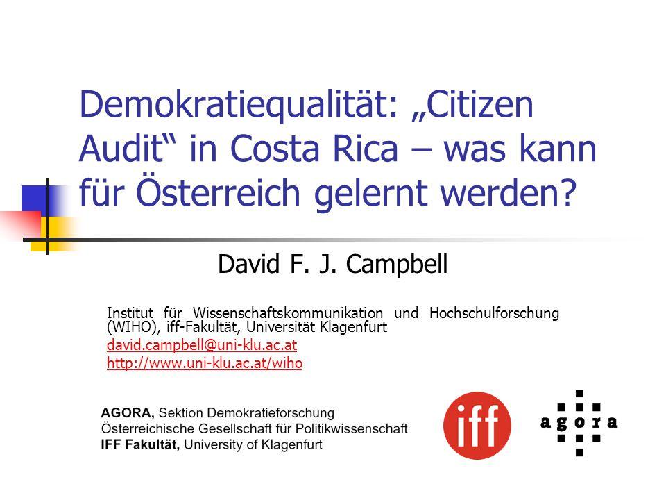 """Demokratiequalität: """"Citizen Audit"""" in Costa Rica – was kann für Österreich gelernt werden? David F. J. Campbell Institut für Wissenschaftskommunikati"""