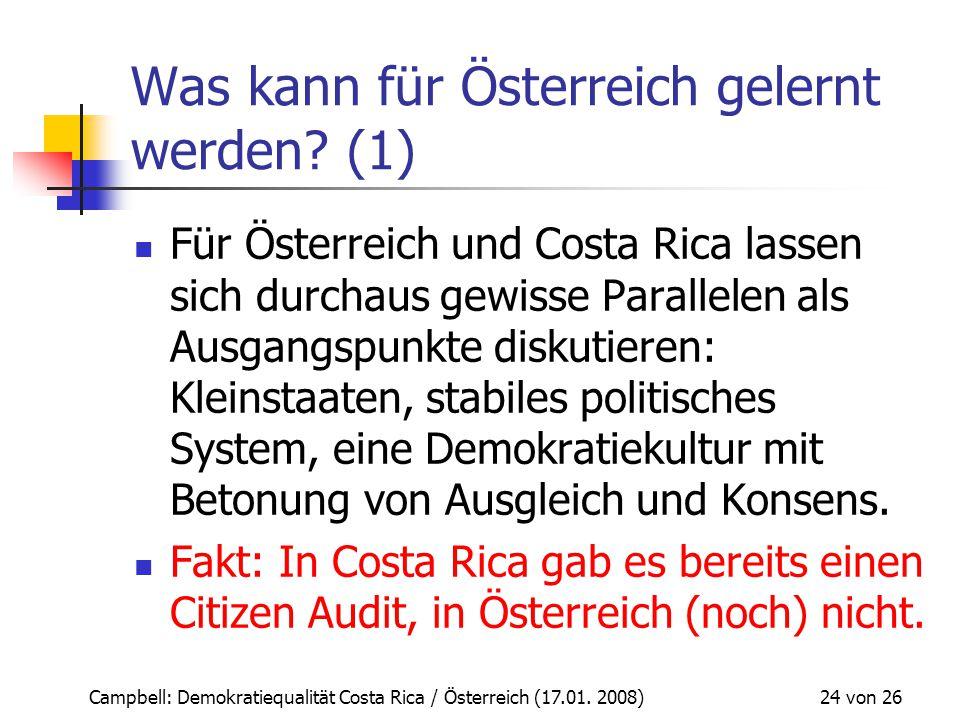 Campbell: Demokratiequalität Costa Rica / Österreich (17.01. 2008) 24 von 26 Was kann für Österreich gelernt werden? (1) Für Österreich und Costa Rica