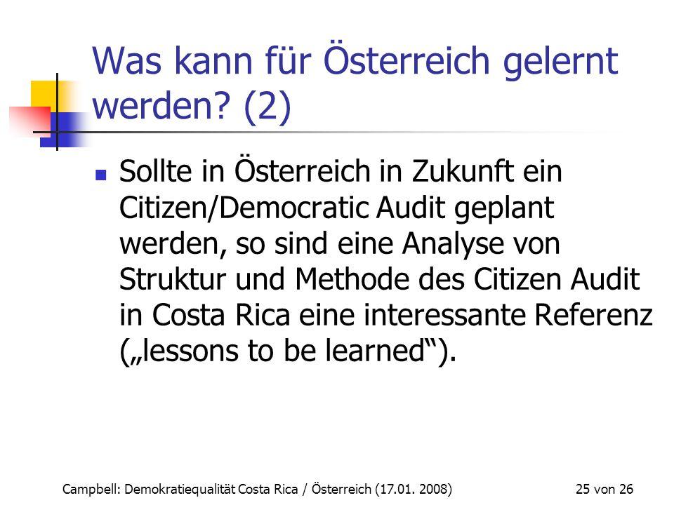 Campbell: Demokratiequalität Costa Rica / Österreich (17.01. 2008) 25 von 26 Was kann für Österreich gelernt werden? (2) Sollte in Österreich in Zukun