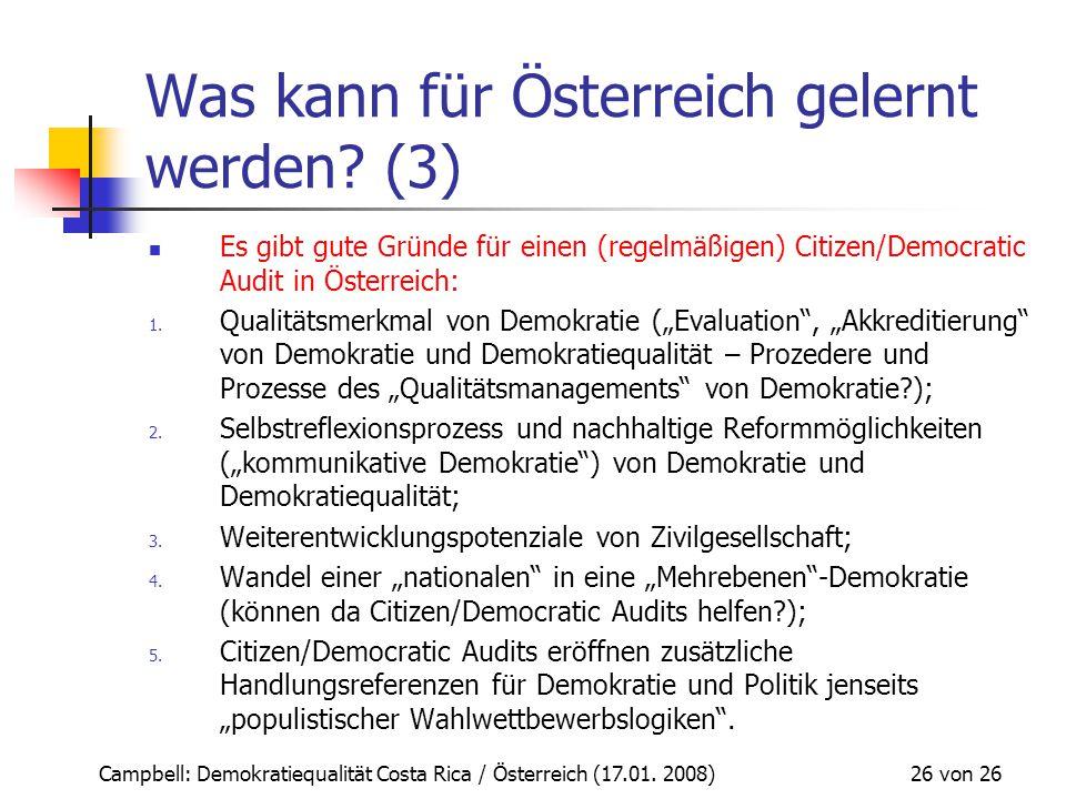 Campbell: Demokratiequalität Costa Rica / Österreich (17.01. 2008) 26 von 26 Was kann für Österreich gelernt werden? (3) Es gibt gute Gründe für einen