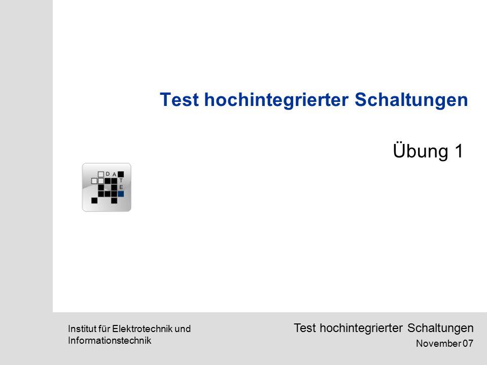 SETS, March 2006Institut für Elektrotechnik und Informationstechnik Test hochintegrierter Schaltungen November 07 Test hochintegrierter Schaltungen Übung 1