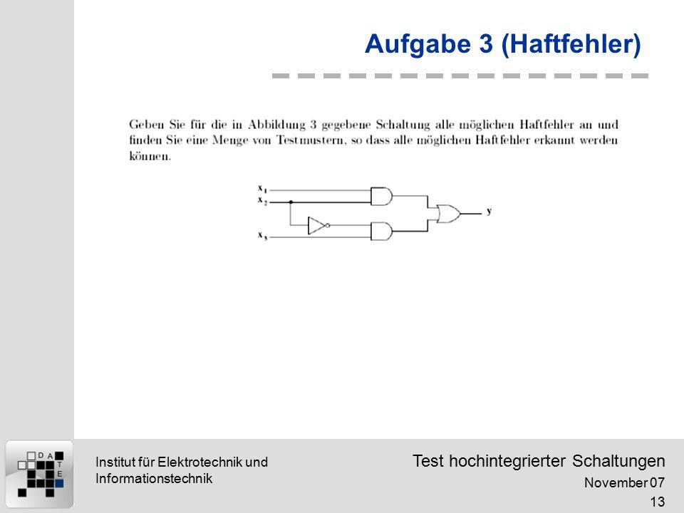 Test hochintegrierter Schaltungen November 07 13 Institut für Elektrotechnik und Informationstechnik Aufgabe 3 (Haftfehler)