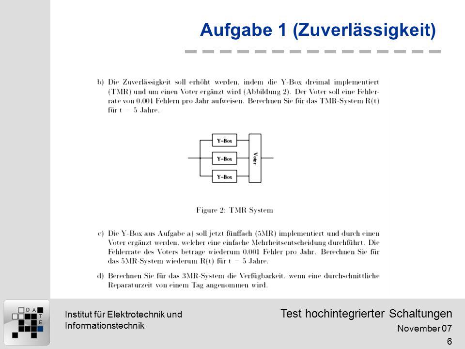 Test hochintegrierter Schaltungen November 07 7 Institut für Elektrotechnik und Informationstechnik Aufgabe 1 (Zuverlässigkeit) b)Das TMR System kann den Ausfall einer Y-Box tolerieren.