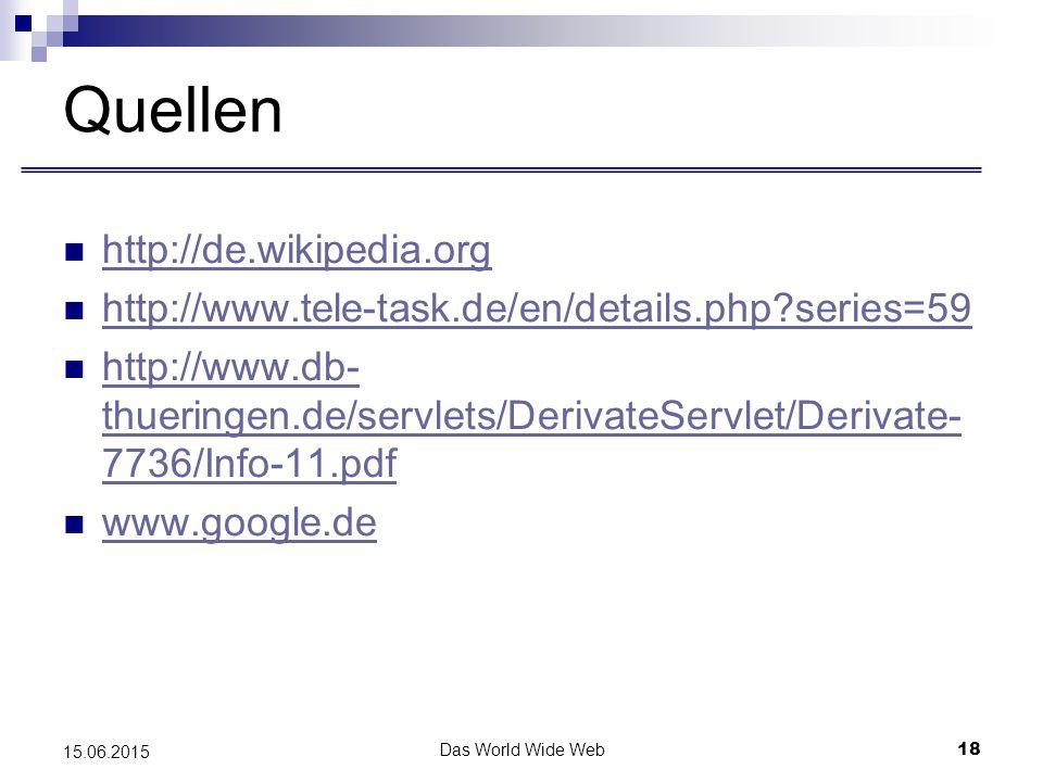 Das World Wide Web18 15.06.2015 Quellen http://de.wikipedia.org http://www.tele-task.de/en/details.php?series=59 http://www.db- thueringen.de/servlets/DerivateServlet/Derivate- 7736/Info-11.pdf http://www.db- thueringen.de/servlets/DerivateServlet/Derivate- 7736/Info-11.pdf www.google.de