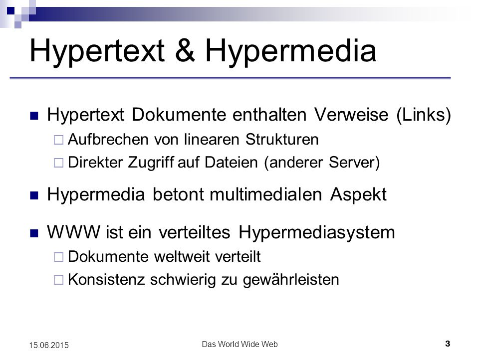 Das World Wide Web4 15.06.2015 HTML WWW Dokumente müssen in spez.