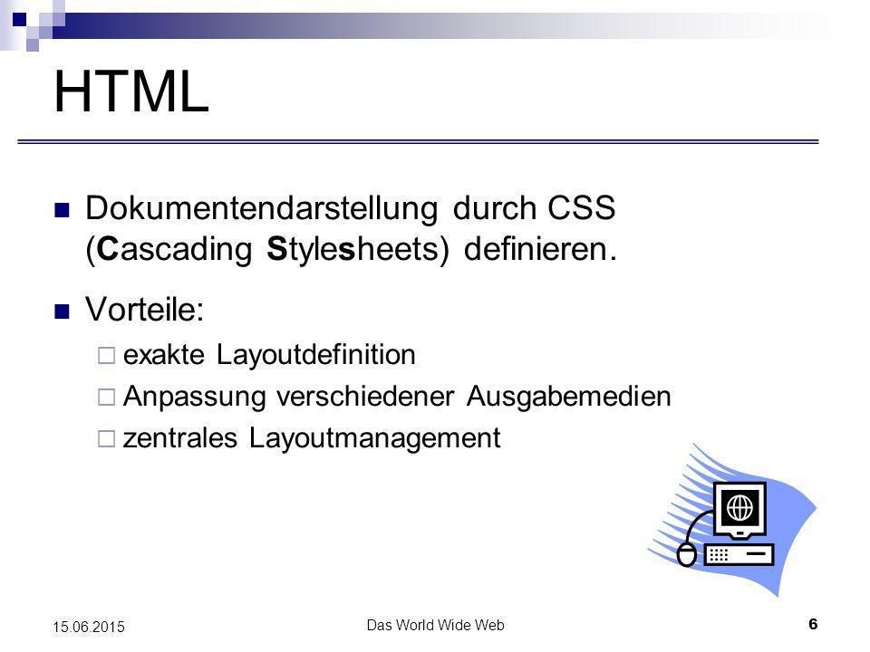 Das World Wide Web6 15.06.2015 HTML Dokumentendarstellung durch CSS (Cascading Stylesheets) definieren.