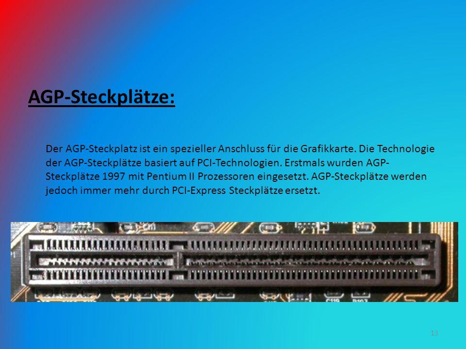 AGP-Steckplätze: Der AGP-Steckplatz ist ein spezieller Anschluss für die Grafikkarte. Die Technologie der AGP-Steckplätze basiert auf PCI-Technologien