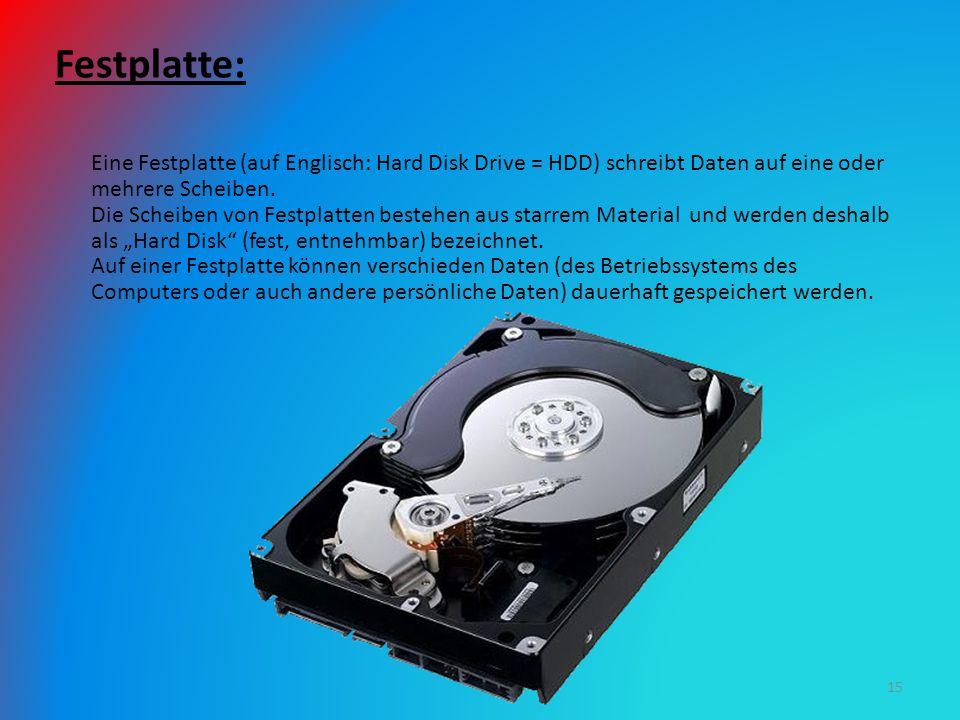 Festplatte: Eine Festplatte (auf Englisch: Hard Disk Drive = HDD) schreibt Daten auf eine oder mehrere Scheiben. Die Scheiben von Festplatten bestehen