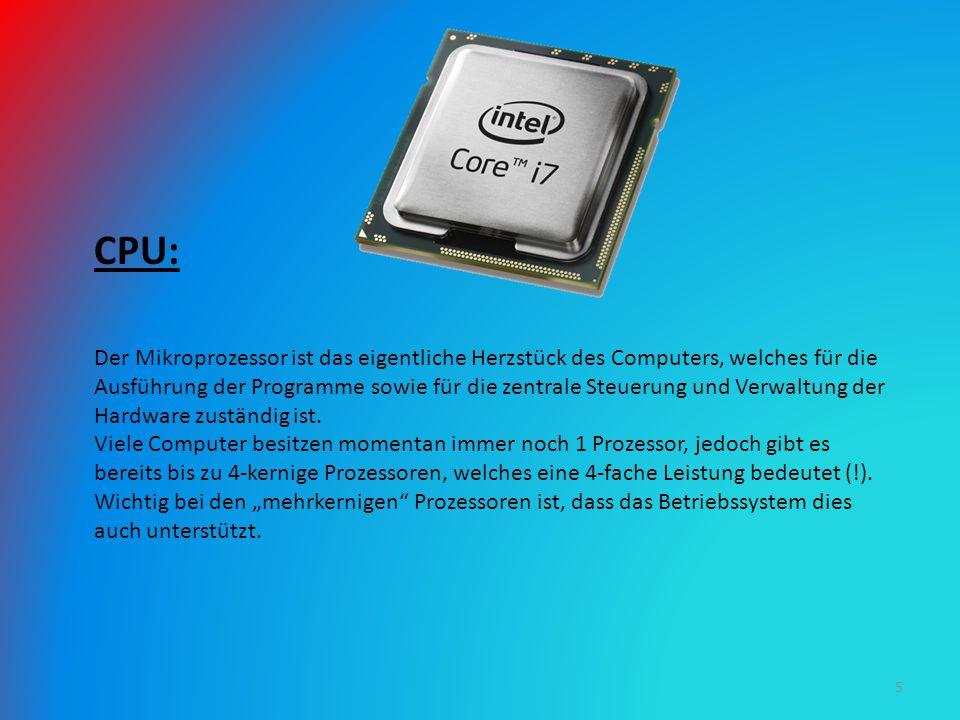 CPU: Der Mikroprozessor ist das eigentliche Herzstück des Computers, welches für die Ausführung der Programme sowie für die zentrale Steuerung und Ver