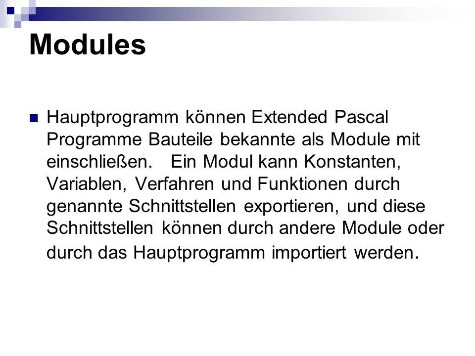 Modules Hauptprogramm können Extended Pascal Programme Bauteile bekannte als Module mit einschließen. Ein Modul kann Konstanten, Variablen, Verfahren