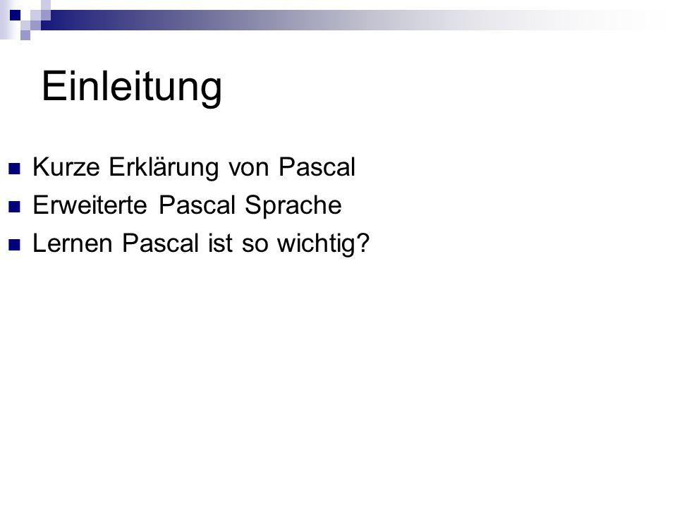 Einleitung Kurze Erklärung von Pascal Erweiterte Pascal Sprache Lernen Pascal ist so wichtig?