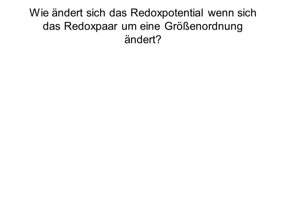Wie ändert sich das Redoxpotential wenn sich das Redoxpaar um eine Größenordnung ändert?