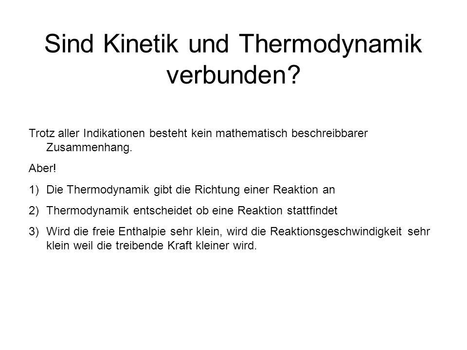 Sind Kinetik und Thermodynamik verbunden? Trotz aller Indikationen besteht kein mathematisch beschreibbarer Zusammenhang. Aber! 1)Die Thermodynamik gi