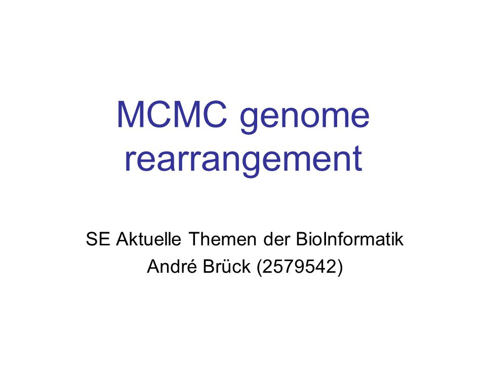 "15.06.2015André Brück - MCMC genome rearrangement 42/80 Miklós – ""MCMC genome rearrangement University of Oxford, 2003."
