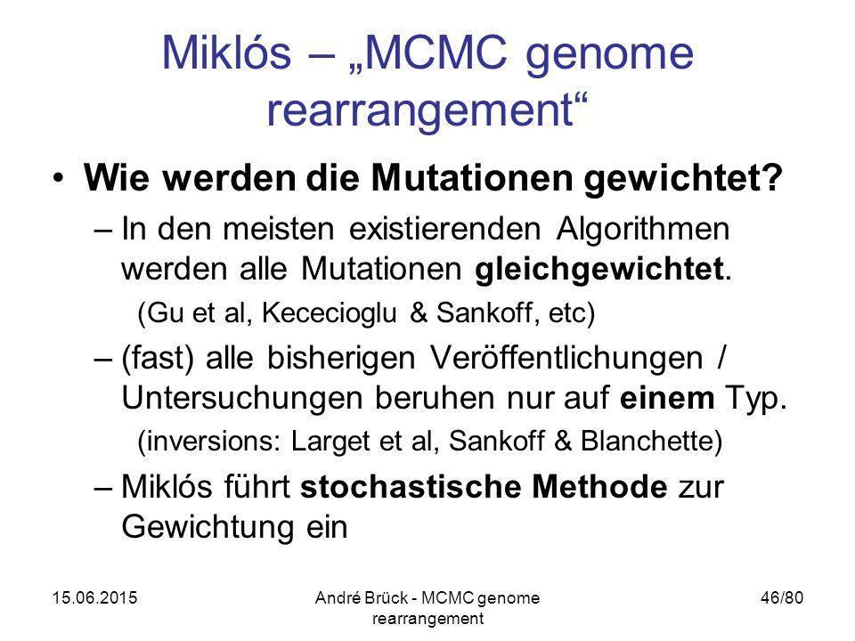 "15.06.2015André Brück - MCMC genome rearrangement 46/80 Miklós – ""MCMC genome rearrangement Wie werden die Mutationen gewichtet."