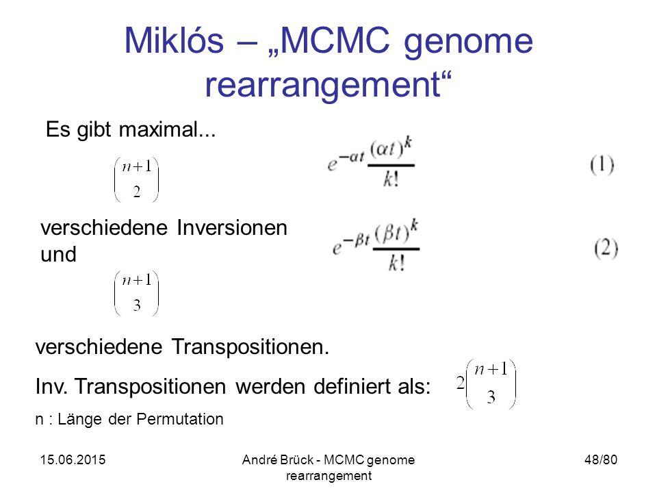 """15.06.2015André Brück - MCMC genome rearrangement 48/80 Miklós – """"MCMC genome rearrangement"""" Es gibt maximal... verschiedene Inversionen und verschied"""