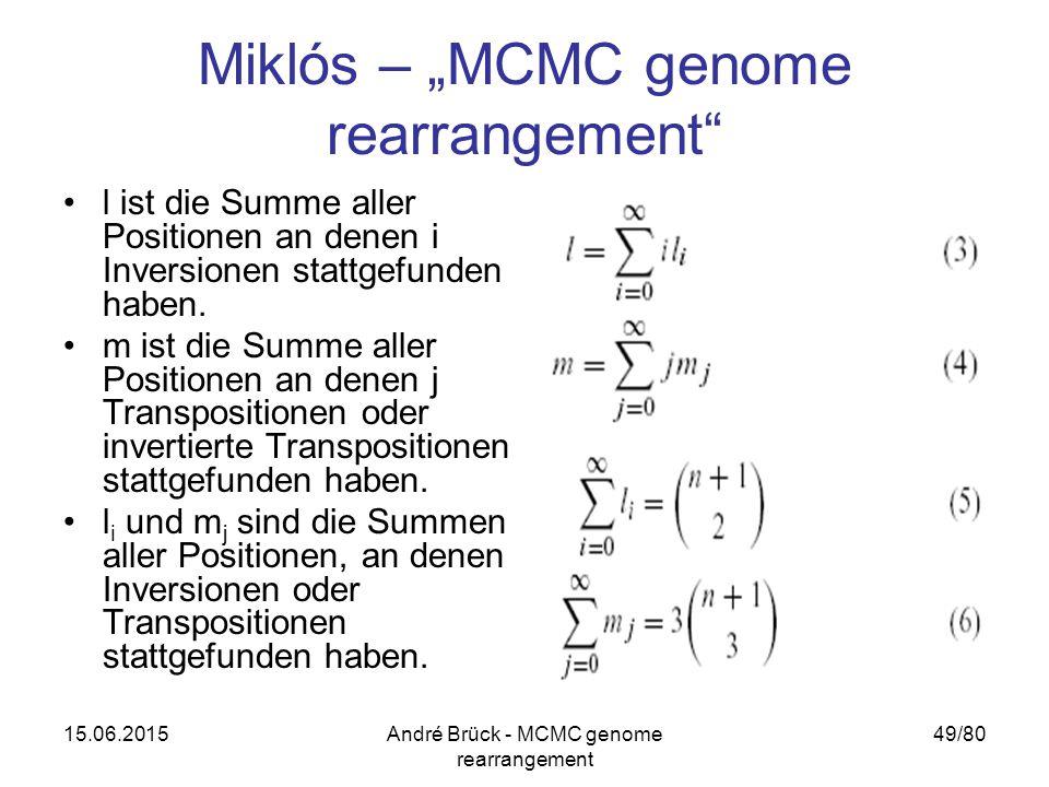 "15.06.2015André Brück - MCMC genome rearrangement 49/80 Miklós – ""MCMC genome rearrangement"" l ist die Summe aller Positionen an denen i Inversionen s"