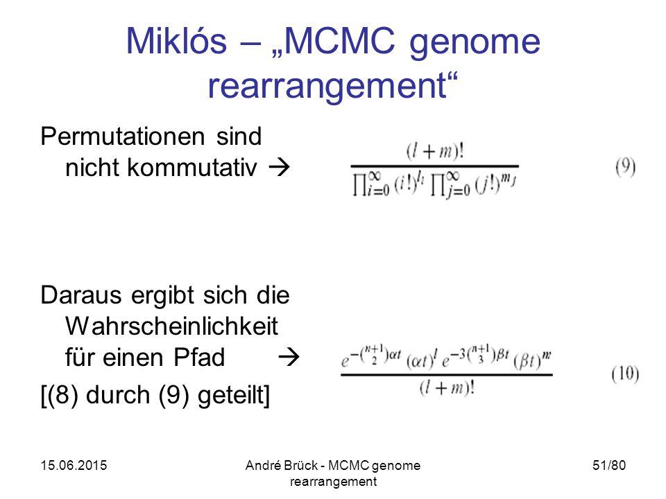 """15.06.2015André Brück - MCMC genome rearrangement 51/80 Miklós – """"MCMC genome rearrangement Permutationen sind nicht kommutativ  Daraus ergibt sich die Wahrscheinlichkeit für einen Pfad  [(8) durch (9) geteilt]"""