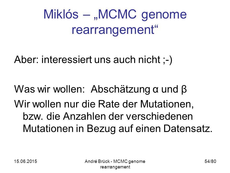 """15.06.2015André Brück - MCMC genome rearrangement 54/80 Miklós – """"MCMC genome rearrangement Aber: interessiert uns auch nicht ;-) Was wir wollen: Abschätzung α und β Wir wollen nur die Rate der Mutationen, bzw."""