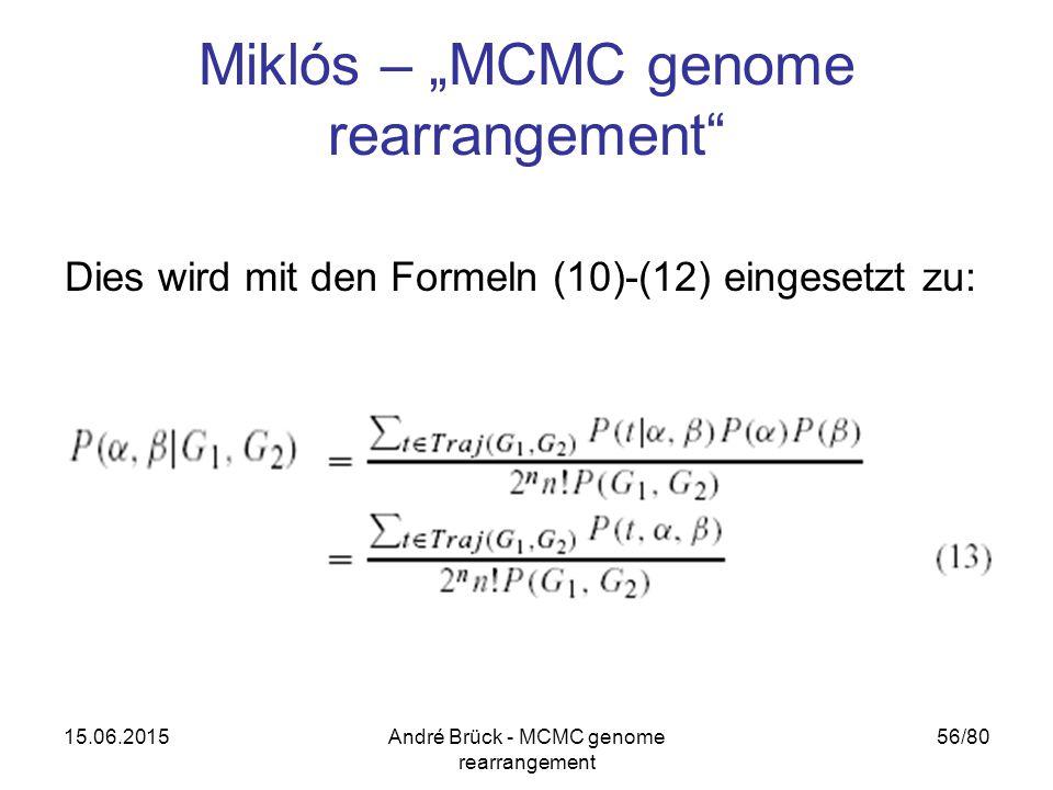 """15.06.2015André Brück - MCMC genome rearrangement 56/80 Miklós – """"MCMC genome rearrangement"""" Dies wird mit den Formeln (10)-(12) eingesetzt zu:"""