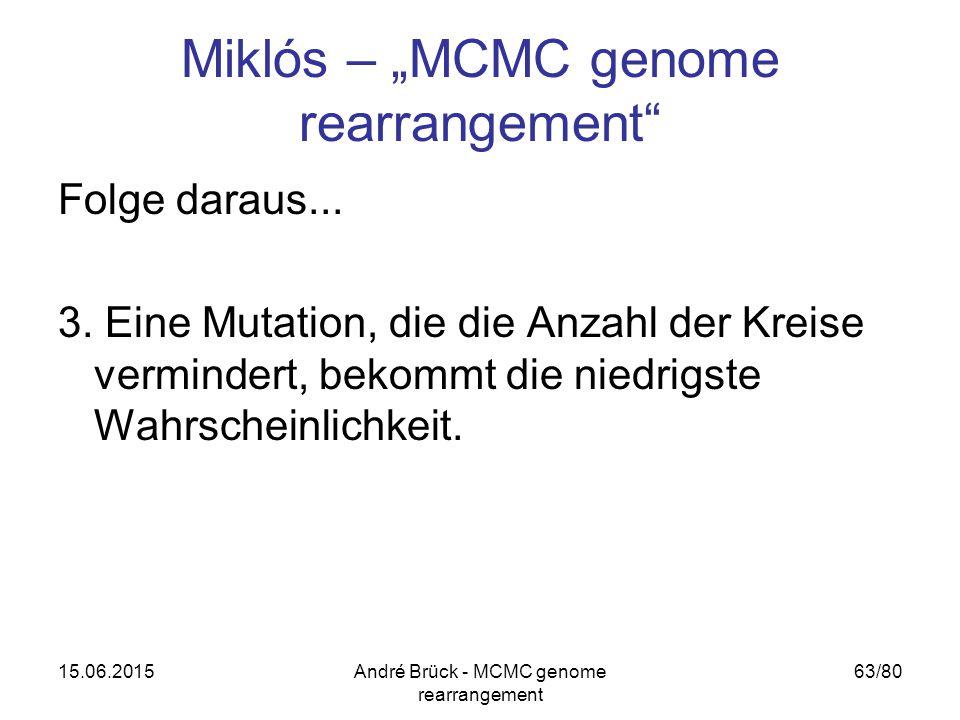 """15.06.2015André Brück - MCMC genome rearrangement 63/80 Miklós – """"MCMC genome rearrangement"""" Folge daraus... 3. Eine Mutation, die die Anzahl der Krei"""