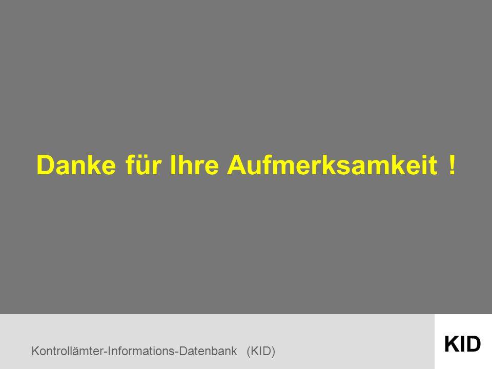 Kontrollämter-Informations-Datenbank (KID) KID Danke für Ihre Aufmerksamkeit !