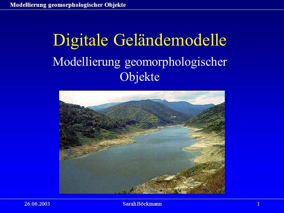 26.06.2003Sarah Böckmann2 Definition: Digitales Geländemodell unterscheiden zwischen DHM und DGM DHM: –Menge von 3D-Punkten zusammen mit einer Interpolationsvorschrift, wobei Z = Z(X,Y) –beschränkt auf die Speicherung von Höhenwerten DGM: –kann zudem topologische und semantische Informationen sowie Textur enthalten