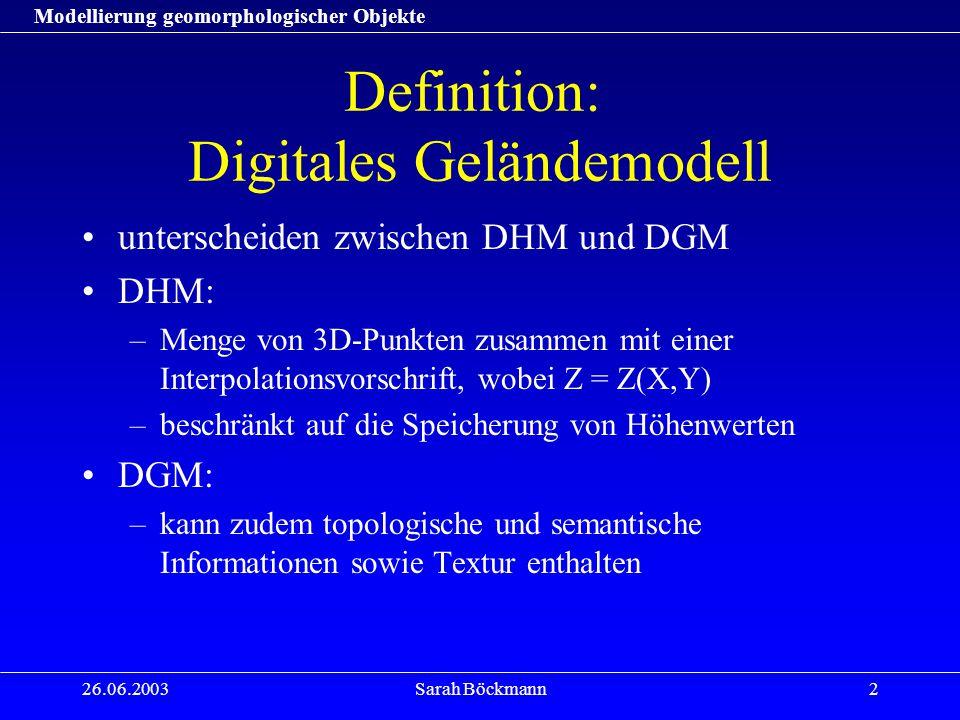 Modellierung geomorphologischer Objekte 26.06.2003Sarah Böckmann23 Modellierung von Flächenobjekten: Hang Ausgangssituation: Ausschnitt aus DHM Semantisches Modell: 1.Parameter der Neigung 2.Parameter der Wölbung Visualisierung: Erleichtert Erkennung