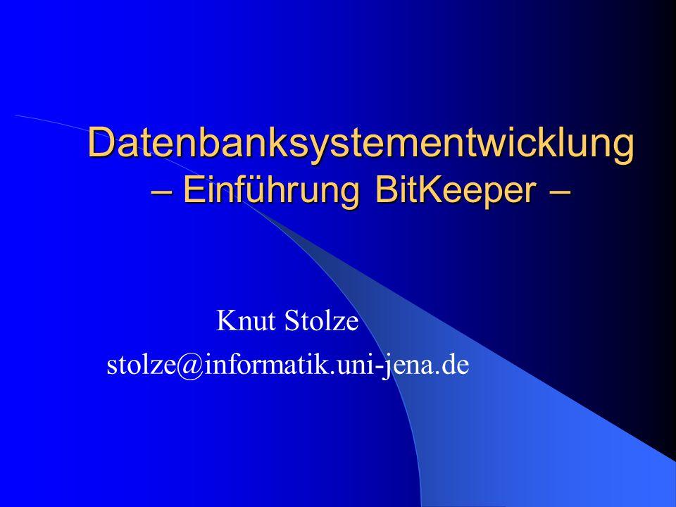 Datenbanksystementwicklung – Einführung BitKeeper – Knut Stolze stolze@informatik.uni-jena.de