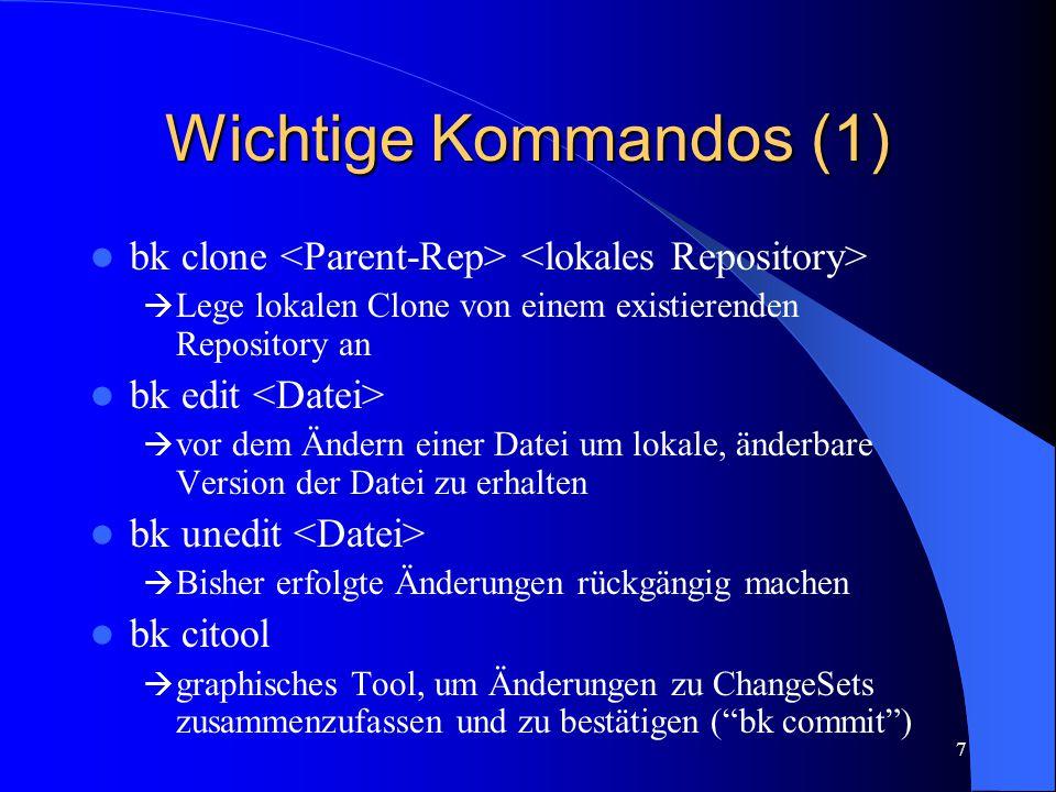 7 Wichtige Kommandos (1) bk clone  Lege lokalen Clone von einem existierenden Repository an bk edit  vor dem Ändern einer Datei um lokale, änderbare Version der Datei zu erhalten bk unedit  Bisher erfolgte Änderungen rückgängig machen bk citool  graphisches Tool, um Änderungen zu ChangeSets zusammenzufassen und zu bestätigen ( bk commit )