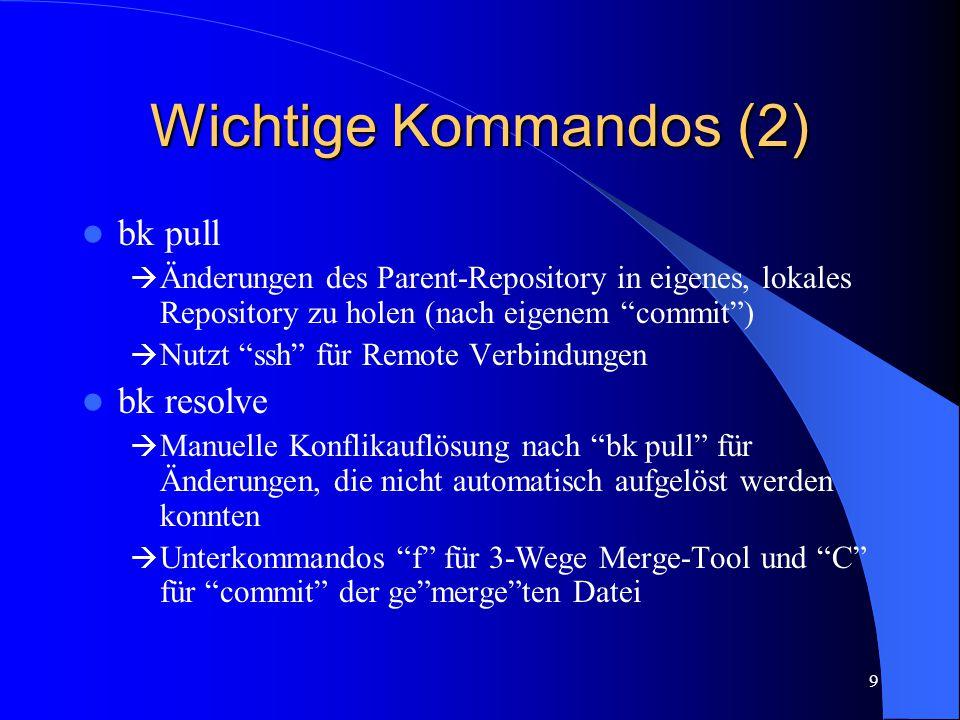 """9 Wichtige Kommandos (2) bk pull  Änderungen des Parent-Repository in eigenes, lokales Repository zu holen (nach eigenem """"commit"""")  Nutzt """"ssh"""" für"""
