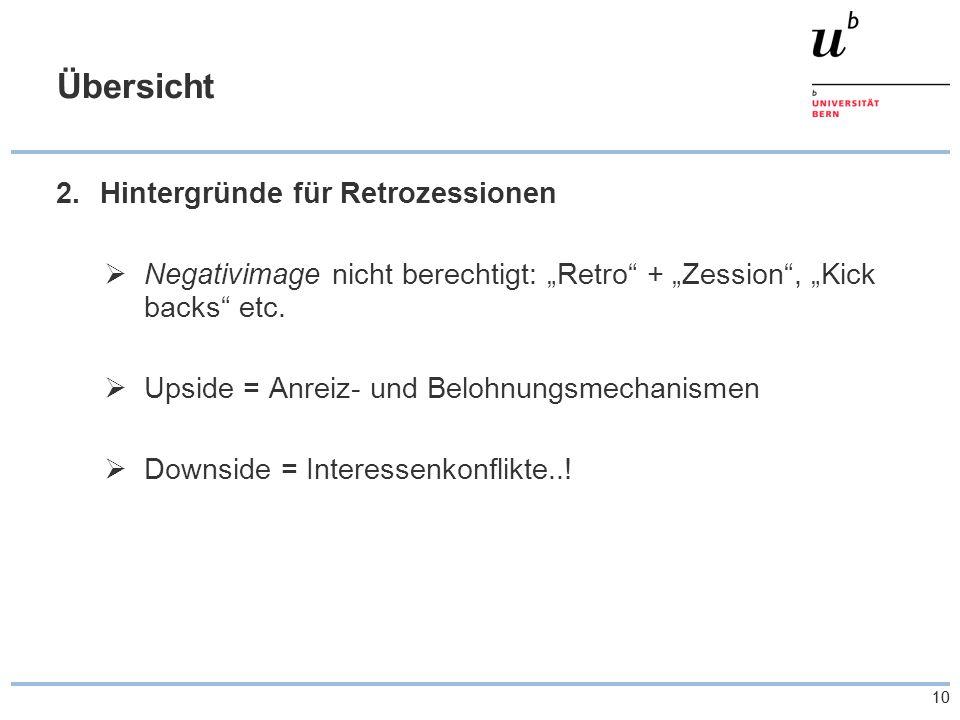 """10 Übersicht 2.Hintergründe für Retrozessionen  Negativimage nicht berechtigt: """"Retro"""" + """"Zession"""", """"Kick backs"""" etc.  Upside = Anreiz- und Belohnun"""