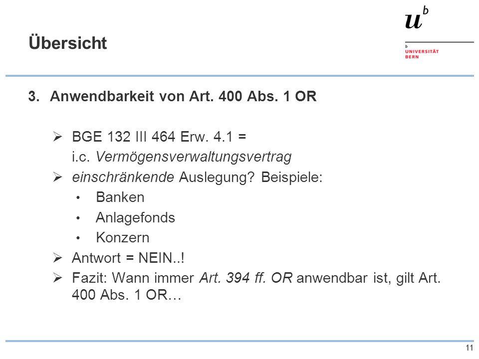 11 Übersicht 3.Anwendbarkeit von Art. 400 Abs. 1 OR  BGE 132 III 464 Erw. 4.1 = i.c. Vermögensverwaltungsvertrag  einschränkende Auslegung? Beispiel