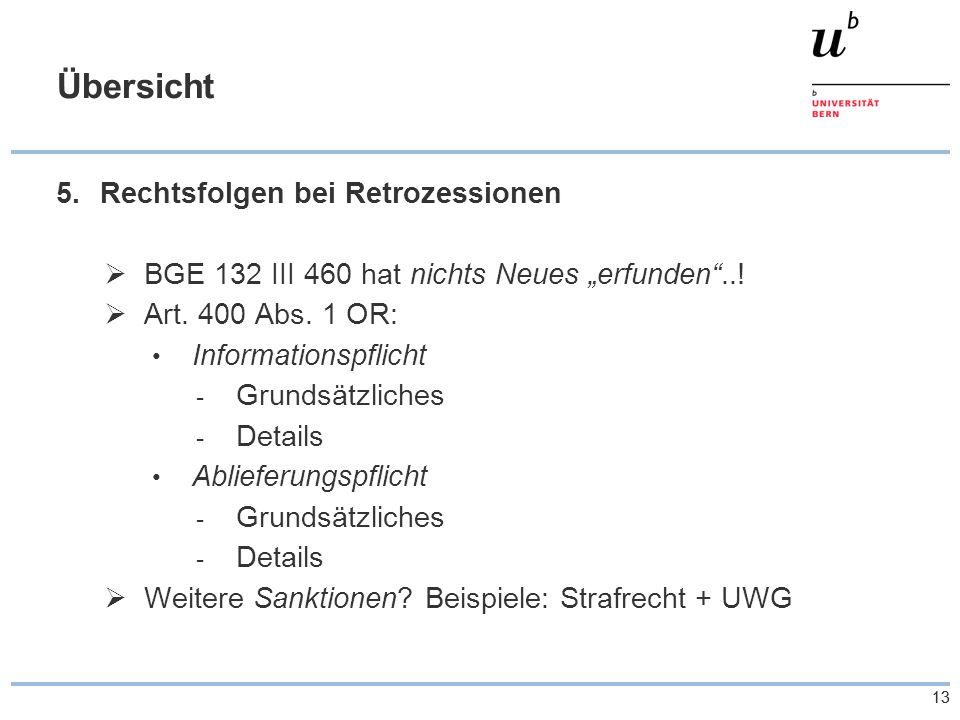 """13 Übersicht 5.Rechtsfolgen bei Retrozessionen  BGE 132 III 460 hat nichts Neues """"erfunden""""..!  Art. 400 Abs. 1 OR: Informationspflicht - Grundsätzl"""