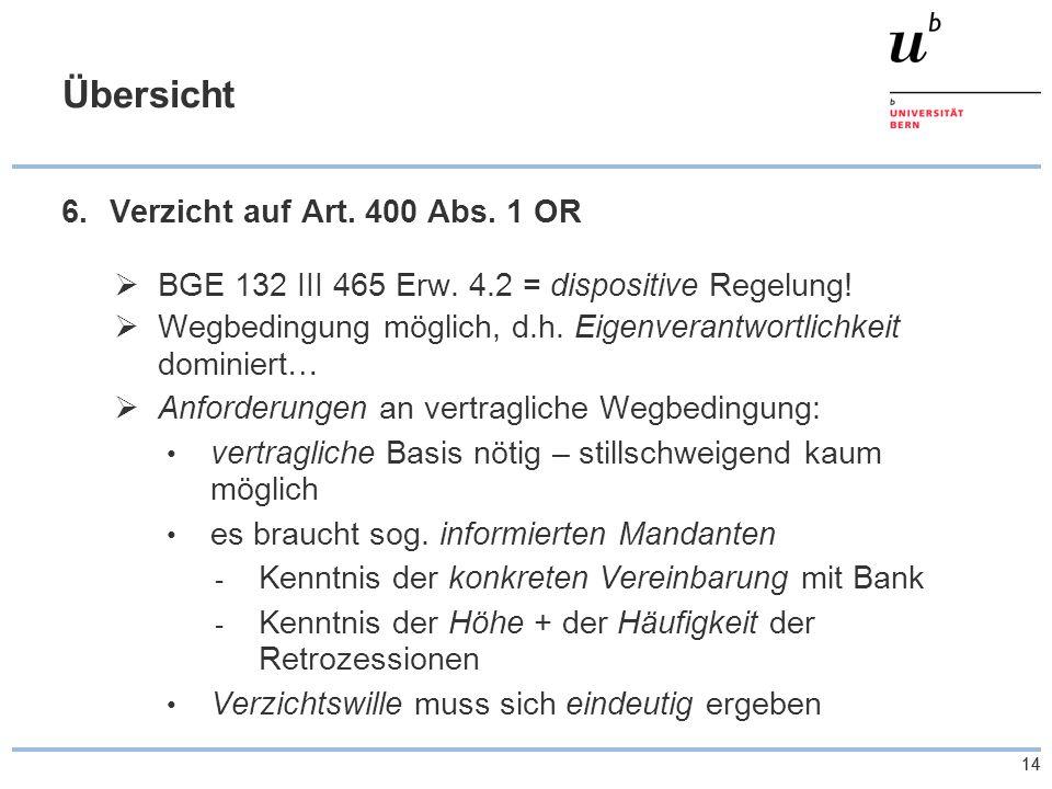 14 Übersicht 6.Verzicht auf Art. 400 Abs. 1 OR  BGE 132 III 465 Erw. 4.2 = dispositive Regelung!  Wegbedingung möglich, d.h. Eigenverantwortlichkeit