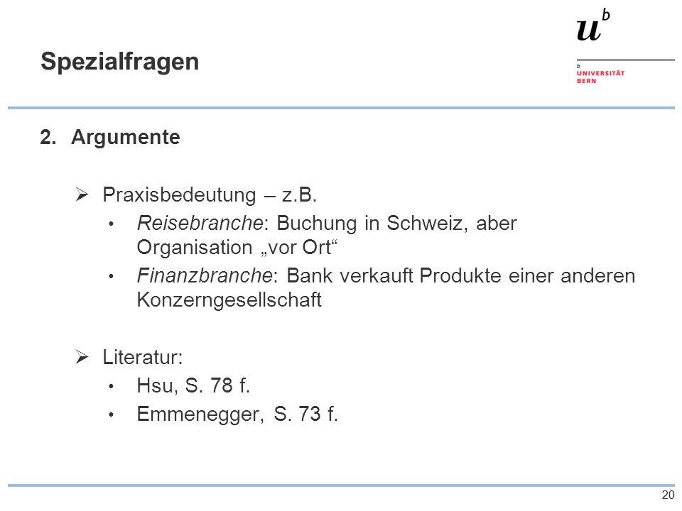 """20 Spezialfragen 2.Argumente  Praxisbedeutung – z.B. Reisebranche: Buchung in Schweiz, aber Organisation """"vor Ort"""" Finanzbranche: Bank verkauft Produ"""