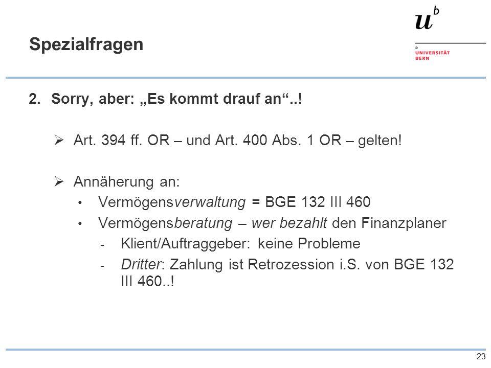"""23 Spezialfragen 2.Sorry, aber: """"Es kommt drauf an""""..!  Art. 394 ff. OR – und Art. 400 Abs. 1 OR – gelten!  Annäherung an: Vermögensverwaltung = BGE"""