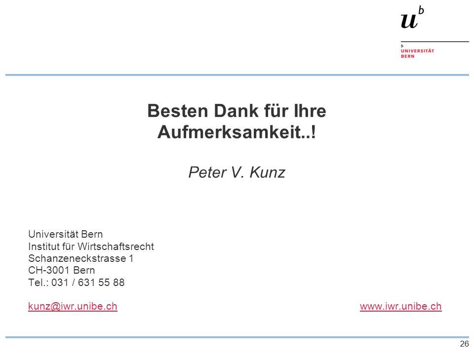 26 Besten Dank für Ihre Aufmerksamkeit..! Peter V. Kunz Universität Bern Institut für Wirtschaftsrecht Schanzeneckstrasse 1 CH-3001 Bern Tel.: 031 / 6