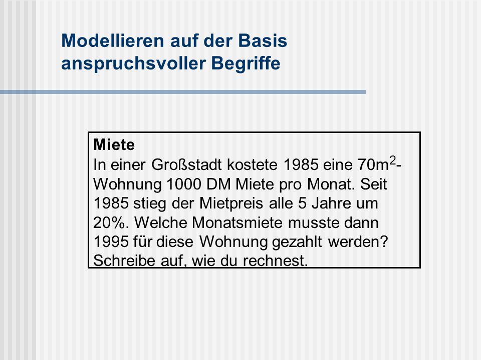 Modellieren auf der Basis anspruchsvoller Begriffe Miete In einer Großstadt kostete 1985 eine 70m 2 - Wohnung 1000 DM Miete pro Monat.
