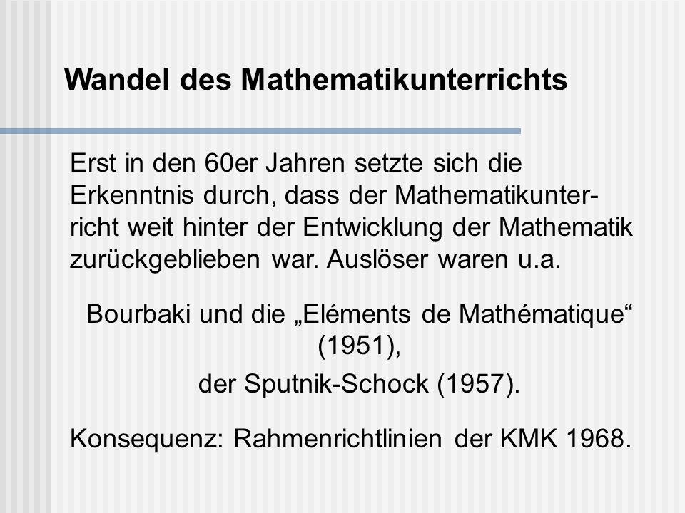 Erst in den 60er Jahren setzte sich die Erkenntnis durch, dass der Mathematikunter- richt weit hinter der Entwicklung der Mathematik zurückgeblieben war.