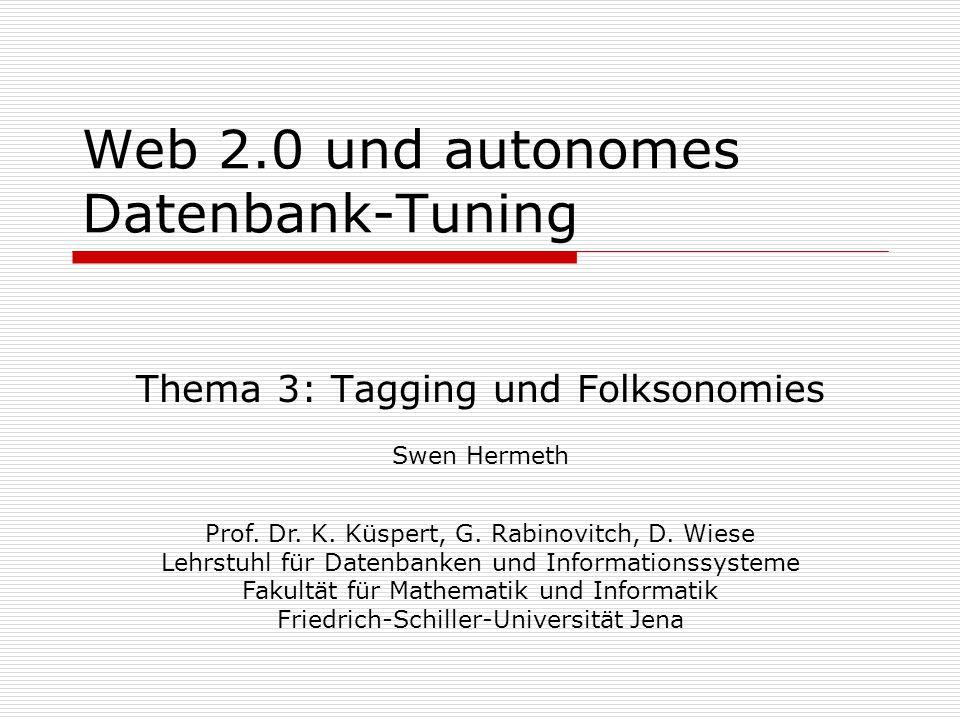 Web 2.0 und autonomes Datenbank-Tuning Thema 3: Tagging und Folksonomies Swen Hermeth Prof. Dr. K. Küspert, G. Rabinovitch, D. Wiese Lehrstuhl für Dat