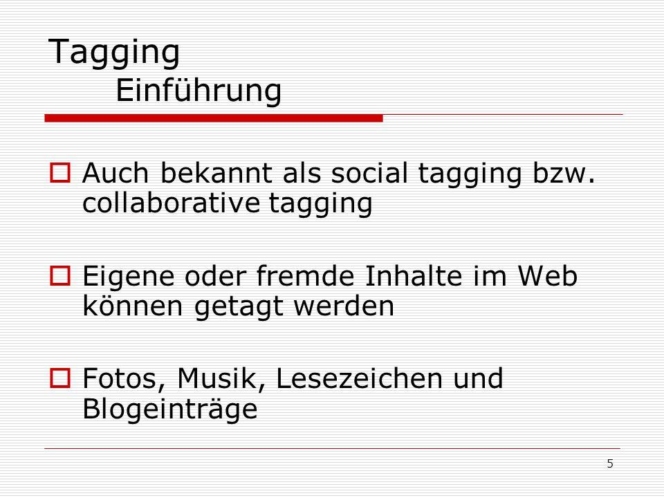 5 Tagging Einführung  Auch bekannt als social tagging bzw. collaborative tagging  Eigene oder fremde Inhalte im Web können getagt werden  Fotos, Mu