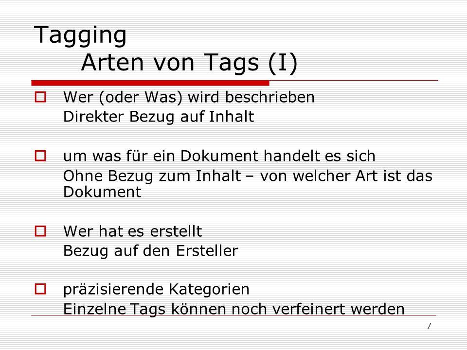 7 Tagging Arten von Tags (I)  Wer (oder Was) wird beschrieben Direkter Bezug auf Inhalt  um was für ein Dokument handelt es sich Ohne Bezug zum Inha