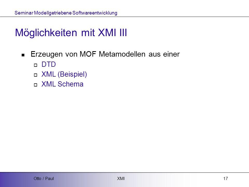 Seminar Modellgetriebene Softwareentwicklung XMIOtto / Paul17 Möglichkeiten mit XMI III Erzeugen von MOF Metamodellen aus einer  DTD  XML (Beispiel)  XML Schema