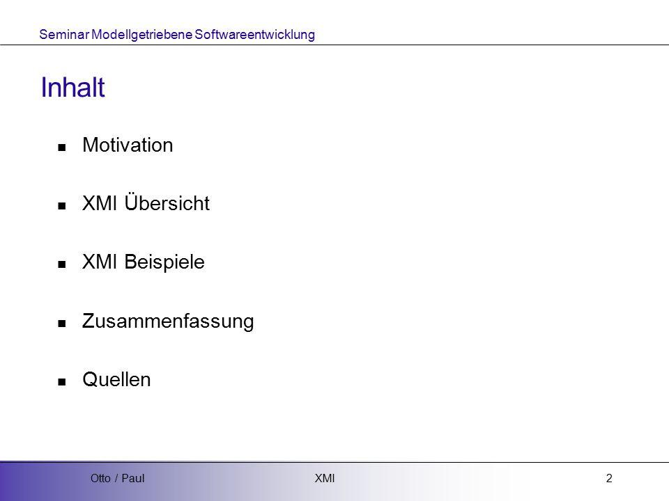 Seminar Modellgetriebene Softwareentwicklung XMIOtto / Paul3 Motivation I Problem  N * N - N = 30 Übergänge (Import / Export)  N = 6 Anwendungen App2 App4App5 App1 App6App3