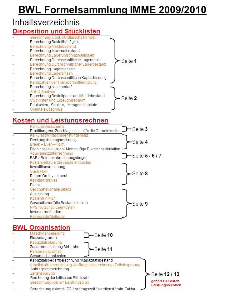 BWL Formelsammlung IMME 2009/2010 Inhaltsverzeichnis Disposition und Stücklisten - Berechnung x opt. (Andlersche Formel) -Berechnung Bestellhäufigkeit
