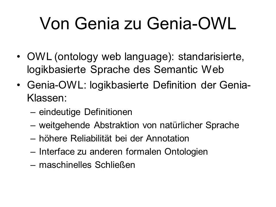 Von Genia zu Genia-OWL OWL (ontology web language): standarisierte, logikbasierte Sprache des Semantic Web Genia-OWL: logikbasierte Definition der Gen